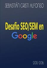 Desafio Seo/Sem en Google by Sebastian Cristi Alfonso (2015, Paperback)