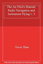 The Air Pilot's Manual: Radio Navigation and Instrument Flying v. 5,Trevor Thom