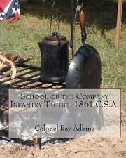 School of the Company Infantry Tactis 1861 C. S. A. by Ray Adkins (2008,...