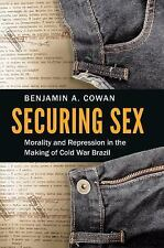 Securing Sex : Morality and Repression in the Making of Cold War Brazil by...