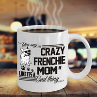 CRAZY FRENCHIE MOM MUG, FRENCHIE MOTHER'S DAY GIFTS, FRENCH BULLDOG MOM GIFTS