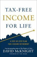 Tax-Free Income for Life: A Step-By-Step Plan for a Secure Retirement: New