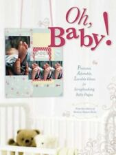 Oh, Baby!: Precious, Adorable, Lovable Ideas For Scrapbooking Baby Pages, , Good