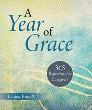 A Year of Grace : 365 Reflections for Caregivers by Laraine Bennett (2014,...