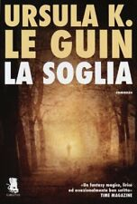 URSULA K. LE GUIN - LA SOGLIA - GARGOYLE 2013 1° ed