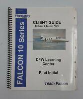 FALCON 10 SERIES Syllabus & Lesson Plan Book Pilots CLIENT GUIDE FLIGHT SAFETY