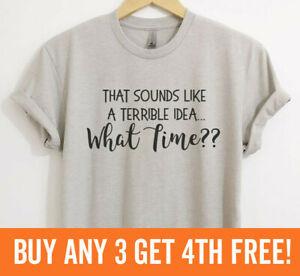 That Sounds Like A Terrible Idea What Time? Shirt Fun Party Shirt Unisex XS-XXL