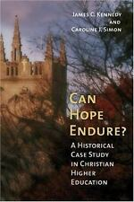 Can Hope Endure?: A Historical Case Study In Christian Higher Education (The Hi