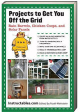 Projects to Get You off the Grid : Rain Barrels, Chicken Coops, and Solar Panels