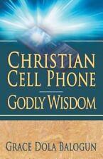 Christian Cell Phone Godly Wisdom by Grace Dola Balogun (2012, Paperback)