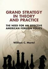 Grand Strategy In Theory And Practice: The Need For An Effective American For...