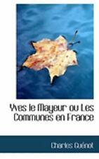 Yves Le Mayeur Ou Les Communes En France: By Charles Guacnot
