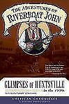 Adventures of Riverboat John: Glimpses of Huntsville in the 1950s. by 'Riverboa