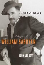 A Daring Young Man: A Biography of William Saroyan by Leggett, John