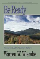 Be Ready : Living in Light of Christ's Return by Warren W. Wiersbe