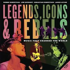 Legends, Icons and Rebels : Music That Changed the World by Robbie Robertson