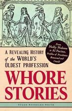 Whore Stories: A Revealing History of the World's Oldest Profession by Smith, T