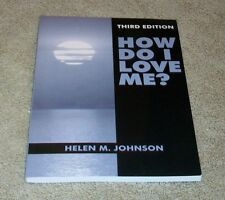 How Do I Love Me ?  third edition by  Helen M. Johnson,  paperback-1997