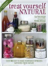 Treat Yourself Natural: Over 50 Easy to Make Natural Remedies for Mind and Body,