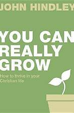 You Can Really Grow: how to thrive in the Christian life  by John Hindley