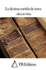 La Decima Corrida de Toros by Alexis De Valon (2014, Paperback)