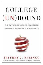 NEW! COLLEGE (UN)BOUND THE FUTURE OF HIGHER EDUCATION JEFFREY SELINGO HARDCOVER