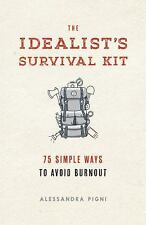 The Idealist's Survival Kit : 100 Simple Ways to Prevent Burnout by...