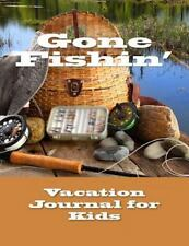 Vacation Journal for Kids : Gone Fishin' by Happy Fathers Day in All...