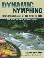 Dynamic Nymphing : Tactics, Techniques, and Flies from Around the World, Hard...