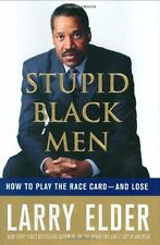 Stupid Black Men: How to Play the Race Card--and Lose by Larry Elder