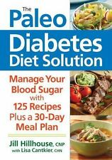The Paleo Diabetes Diet Solution : Manage Your Blood Sugar by Lisa Cantkier...