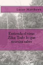 Entienda el Virus Zika: Todo lo Que Necesita Saber by Lucas Matthews (2016,...