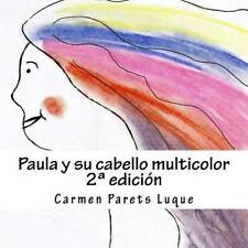 Paula y Su Cabello Multicolor : ( Cuento Ilustrado para Soñadores de 2 a 6...