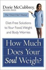 How Much Does Your Soul Weigh?: Diet-Free Solutions to Your Food, Weight, and Bo
