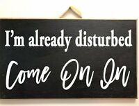 I'm already disturbed Come on in sign door hanger office funny wood boss gift