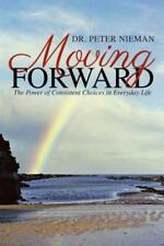 Moving Forward: The Power of Consistent Choices in Everyday Life (Paperback or S