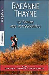 Le temps des retrouvailles - Reaanne Thayne - Sagas n°23
