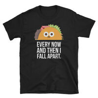 TACO TUESDAY Every Now And Then I Fall Apart Funny Taco Unisex T-Shirt
