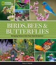 National Geographic Birds, Bees, and Butterflies: Bringing Nature Into Your Yard