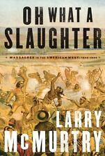 Oh What A Slaughter by Larry McMurtry (2005, Hardback) Western Book