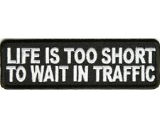 "MOTORCYCLE PATCH BIKER TRIKE LIFE IS TOO SHORT TO WAIT IN TRAFFIC 4""x 1.25"" #41"