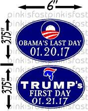OBAMAS LAST DAY TRUMPS FIRST DAY 2DECAL SET Sticker Funny Sucks Election Hillary