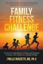 Family Fitness Challenge: Twenty-Five Steps Based on Science and Scripture to Gu