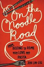 On the Noodle Road: From Beijing to Rome, with Love and Pasta - LikeNew - Lin-Li