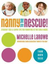 Nanny to the Rescue!: Straight Talk and Super Tips for Parenting in the Early Ye