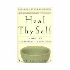 Heal Thy Self : Lessons on Mindfulness in Medicine by Saki F. Santorelli