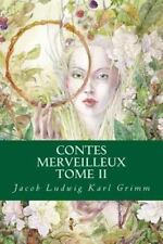 Contes Merveilleux Tome II by Jacob Ludwig Karl Grimm (2016, Paperback)