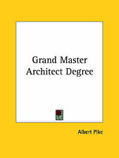 NEW Grand Master Architect Degree by Albert Pike