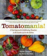 Tomatomania!: A Fresh Approach to Celebrating Tomatoes in the Garden & Kitchen