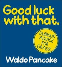 Good Luck with That: Dubious Advice for Grads